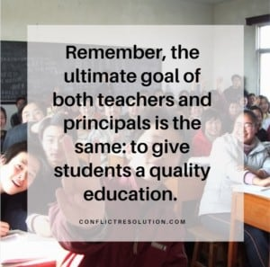 Remember, the ultimate goal of both teachers and principals is the same: to give students a quality education.