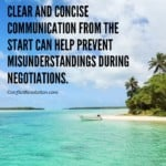 clear and concise communication from the start can help prevent misunderstandings during negotiations.